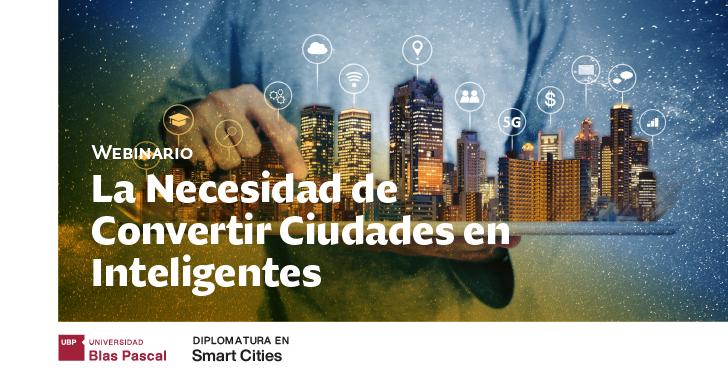 Webinario: La Necesidad de Convertir Ciudades en Inteligentes